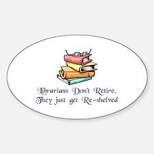 """Librarians Don't Retire"" Sticker (Oval)"