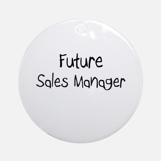 Future Sales Manager Ornament (Round)
