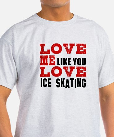 Love Me Like You Love Ice skating T-Shirt