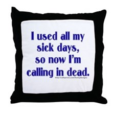 Calling in Dead Throw Pillow