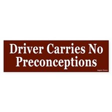 Driver Carries no Preconceptions Bumper Bumper Sticker