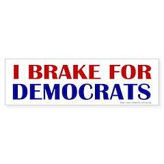 I Brake for Democrats Bumper Bumper Sticker