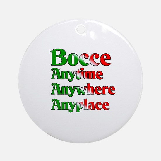 Bocce Anytime Anywhere Anyplace Ornament (Round)
