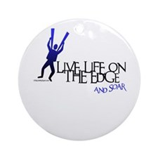 LIVE LIFE ON THE EDGE-AND SOAR Ornament (Round)