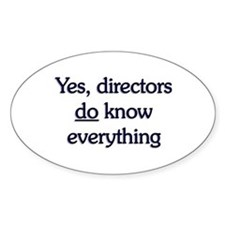 Yes, Directors Know Everything Oval Decal