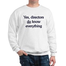 Yes, Directors Know Everything Sweatshirt