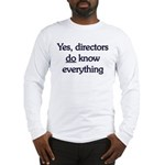 Yes, Directors Know Everything Long Sleeve T-Shirt