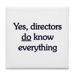 Yes, Directors Know Everything Tile Coaster