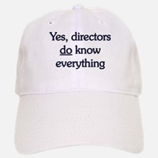 Yes, Directors Know Everything Baseball Baseball Cap
