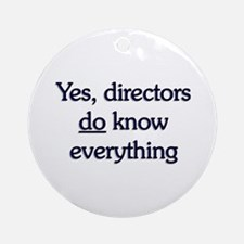 Yes, Directors Know Everything Ornament (Round)
