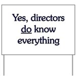 Yes, Directors Know Everything Yard Sign