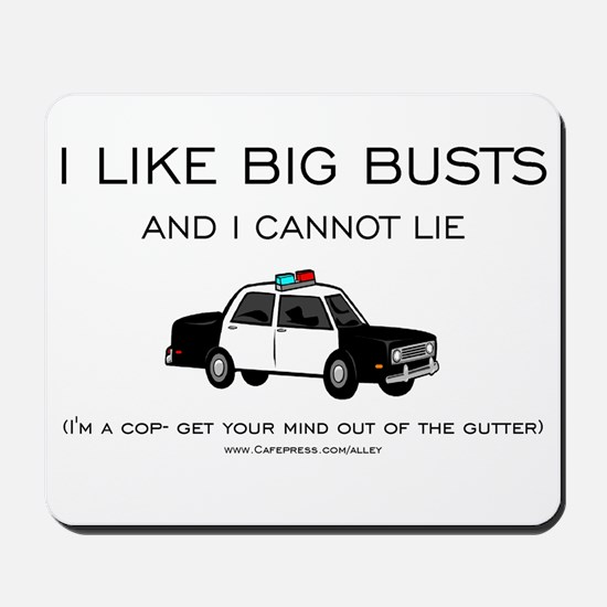Big Cop Busts Mousepad