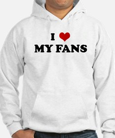 I Love MY FANS Hoodie