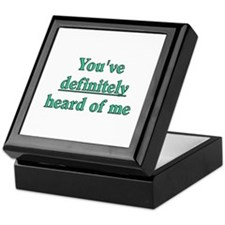 You've Definitely Heard of Me Keepsake Box