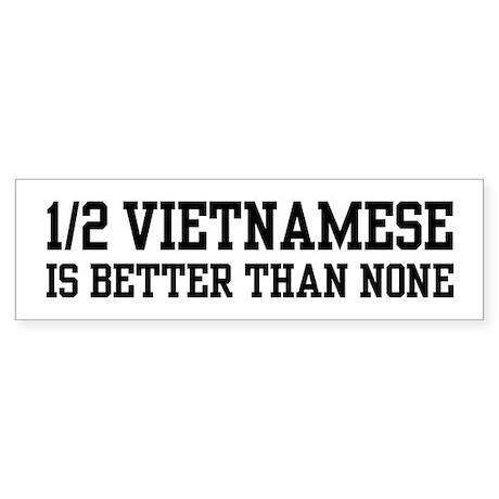 Half Vietnamese is Better Than None Sticker (Bumpe