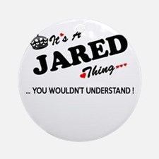 JARED thing, you wouldn't understan Round Ornament