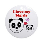 I LOVE MY BIG SIS Ornament (Round)