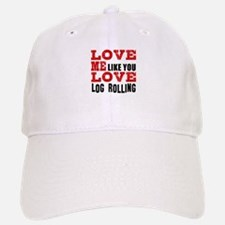 Love Me Like You Love Log Rolling Baseball Baseball Cap