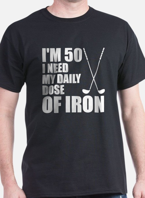 50 Daily Dose Of Iron T-Shirt