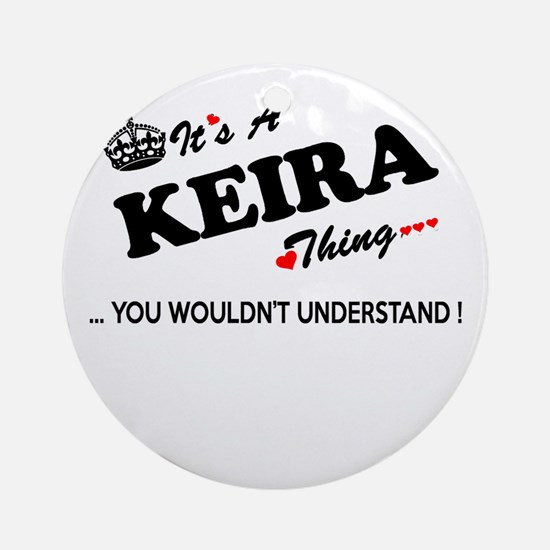 KEIRA thing, you wouldn't understan Round Ornament