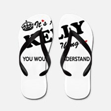 KELLY thing, you wouldn't understand Flip Flops