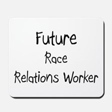 Future Race Relations Worker Mousepad