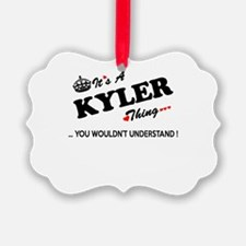 KYLER thing, you wouldn't underst Ornament