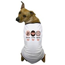 Peace Love Quilt Quilting Dog T-Shirt