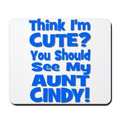 Think I'm Cute? Aunt Cindy Mousepad