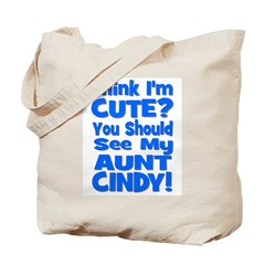 Think I'm Cute? Aunt Cindy Tote Bag