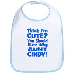 Think I'm Cute? Aunt Cindy Bib