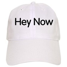 Hey Now Baseball Cap