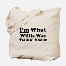 I'm What Willis Was Talking A Tote Bag