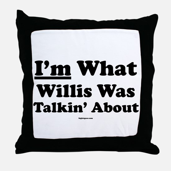 I'm What Willis Was Talking A Throw Pillow