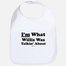 I'm What Willis Was Talking A Bib