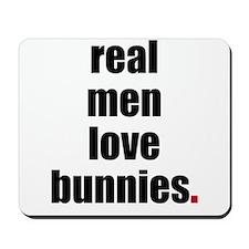 Real Men love bunnies Mousepad