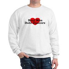 Real Men Date Dancers Sweatshirt