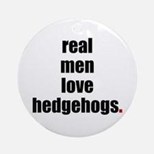 Real Men love hedgehogs Ornament (Round)