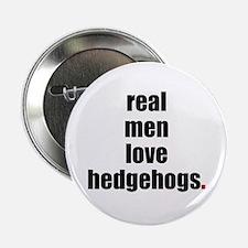"Real Men love hedgehogs 2.25"" Button"