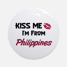 Kiss Me I'm from Philippines Ornament (Round)
