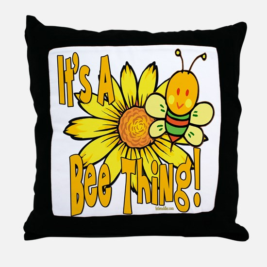 It's A Bee Thing Throw Pillow