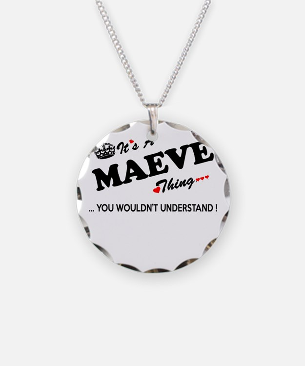 MAEVE thing, you wouldn't un Necklace