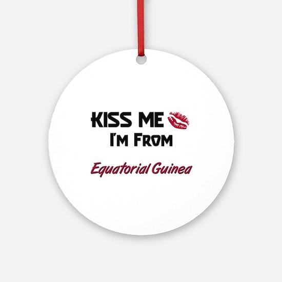 Kiss Me I'm from Equatorial Guinea Ornament (Round