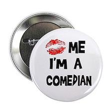 "Kiss Me I'm A Comedian 2.25"" Button"
