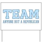 Team Anti Republican Yard Sign