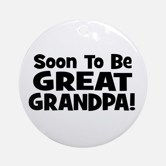Soon To Be Great Grandpa! Ornament (Round)