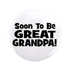 """Soon To Be Great Grandpa! 3.5"""" Button"""