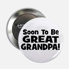 "Soon To Be Great Grandpa! 2.25"" Button"