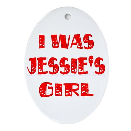 I Was Jessie's Girl Oval Ornament