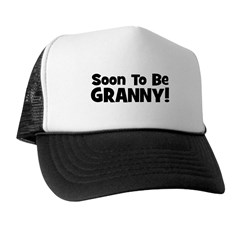Soon To Be Granny! Trucker Hat